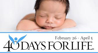 40 Days for Life ~ February 26- April 5